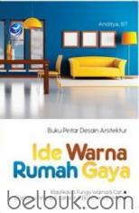 Buku Pintar Desain Arsitektur: Ide Warna Rumah Gaya