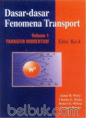 Dasar-dasar Fenomena Transport: Transfer Momentum (Volume 1) (Edisi 4)
