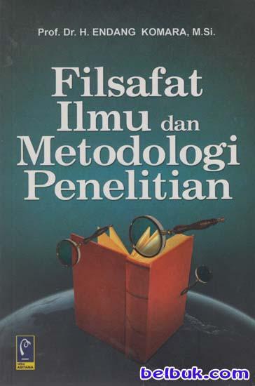 Filsafat Ilmu dan Metodologi Penelitian: Endang Komara ...