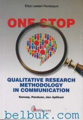 One Stop: Qualitative Research Methodology in Communication: Konsep, Panduan, dan Aplikasi