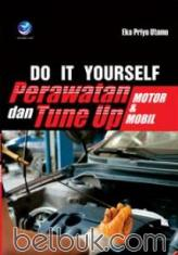 Do It Yourself: Perawatan dan Tune Up Motor dan Mobil