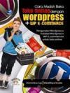 Cara Mudah Buka Toko Online Dengan WordPress + WP E-Commerce