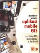 Membuat Sendiri Aplikasi Mobile GIS: Platform Java ME, Blackberry & Android + CD